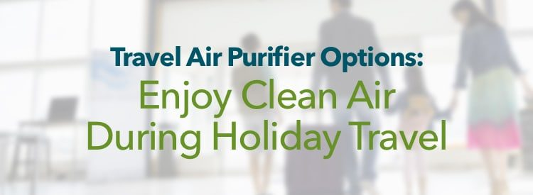 Travel Air Purifier Options: Enjoy Clean Air During Holiday