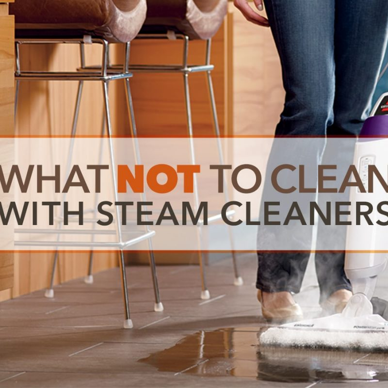 What Not To Clean With Steam Cleaners